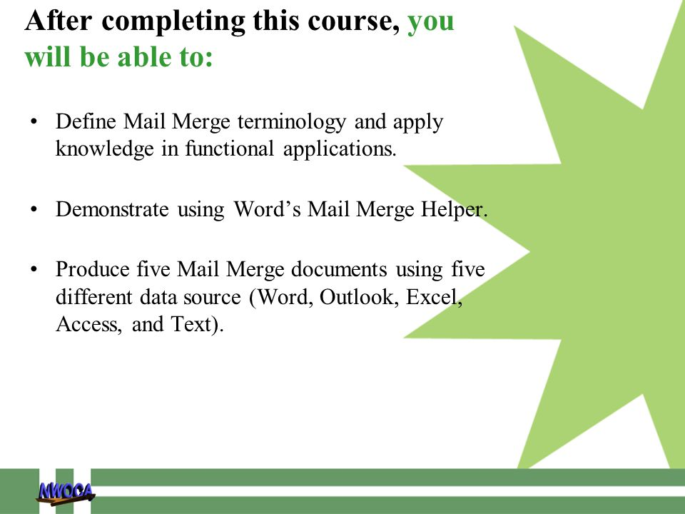 After completing this course, you will be able to: Define Mail Merge terminology and apply knowledge in functional applications.