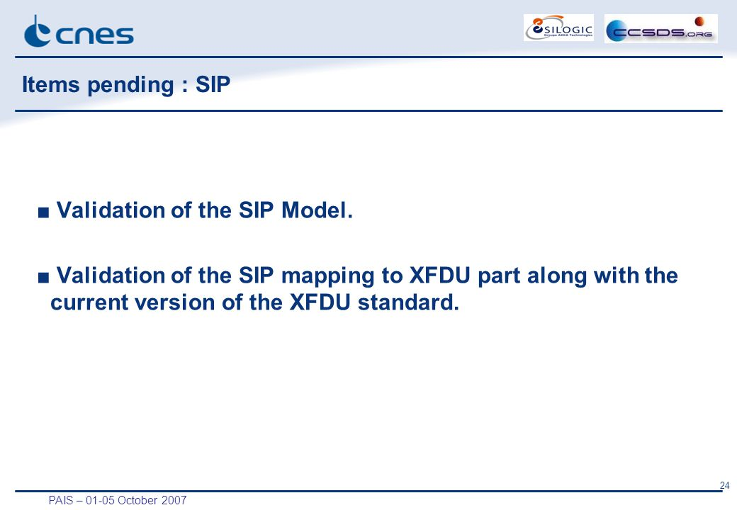 PAIS – 01-05 October 2007 24 Items pending : SIP ■ Validation of the SIP Model.