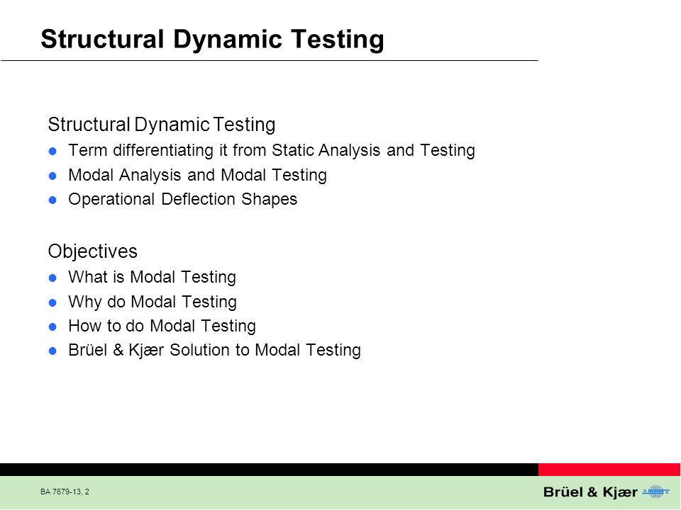 BA 7679-13, 2 Structural Dynamic Testing Term differentiating it from Static Analysis and Testing Modal Analysis and Modal Testing Operational Deflect