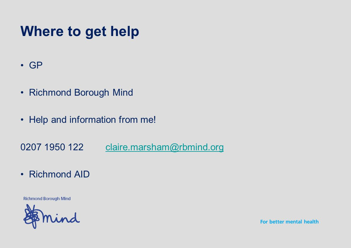 Where to get help GP Richmond Borough Mind Help and information from me.
