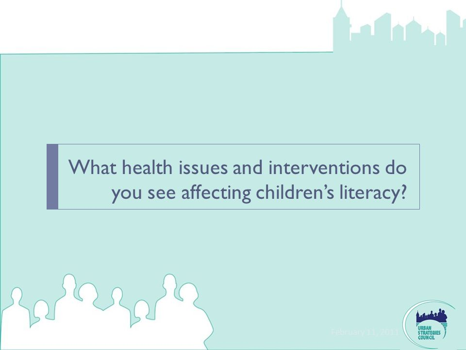 What health issues and interventions do you see affecting children's literacy? February 11, 2011