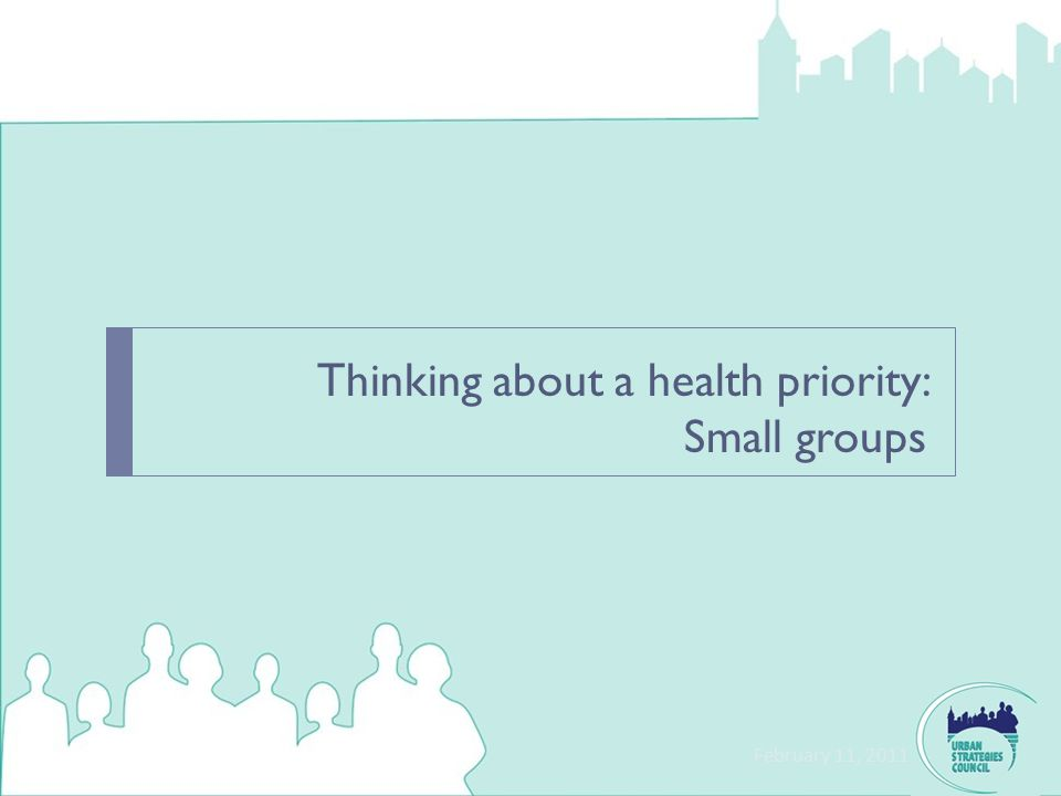 Thinking about a health priority: Small groups February 11, 2011