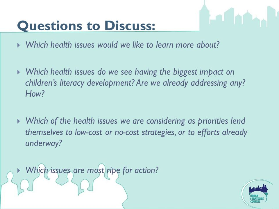 Questions to Discuss:  Which health issues would we like to learn more about?  Which health issues do we see having the biggest impact on children's