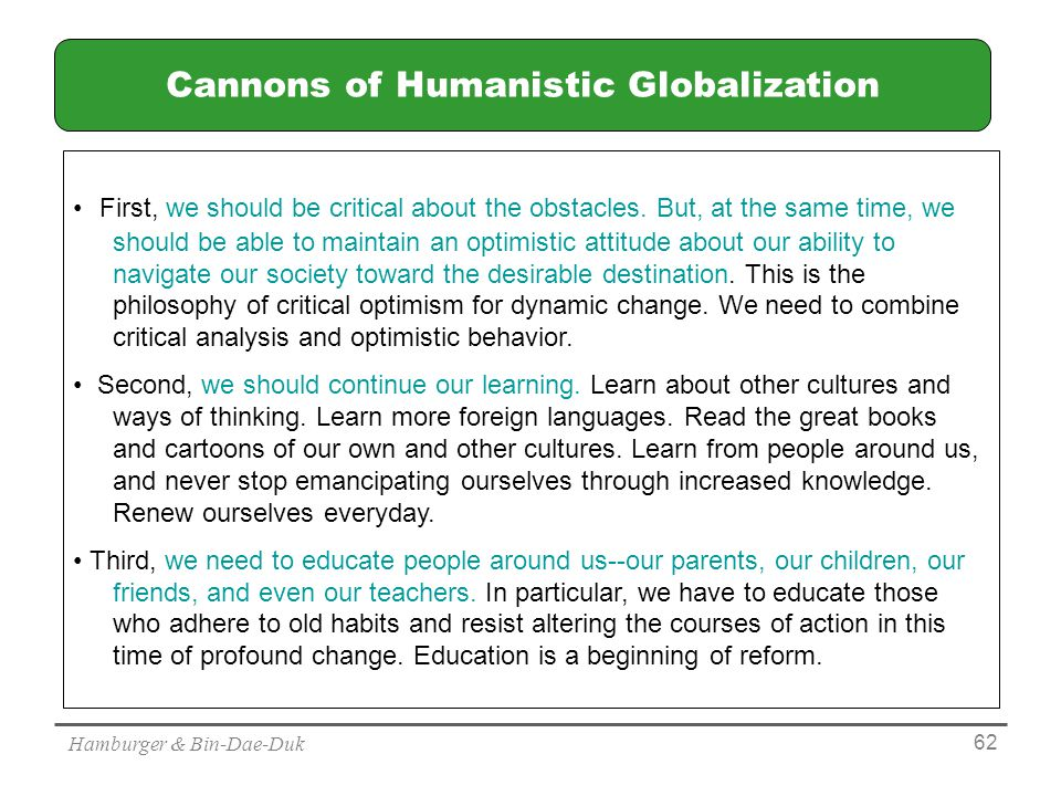 Hamburger & Bin-Dae-Duk 62 Cannons of Humanistic Globalization First, we should be critical about the obstacles.