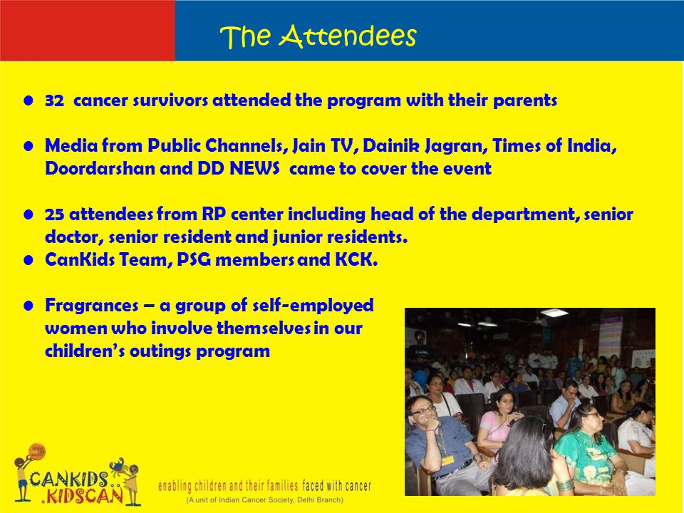 32 cancer survivors attended the program with their parents Media from Public Channels, Jain TV, Dainik Jagran, Times of India, Doordarshan and DD NEWS came to cover the event 25 attendees from RP center including head of the department, senior doctor, senior resident and junior residents.