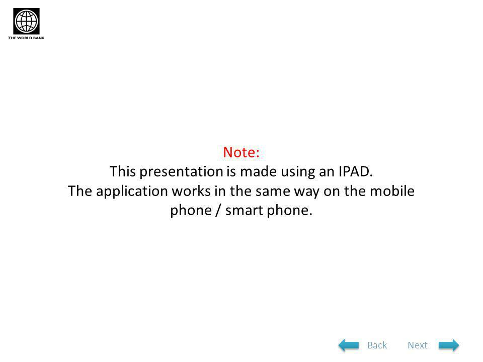 Note: This presentation is made using an IPAD. The application works in the same way on the mobile phone / smart phone. NextBack