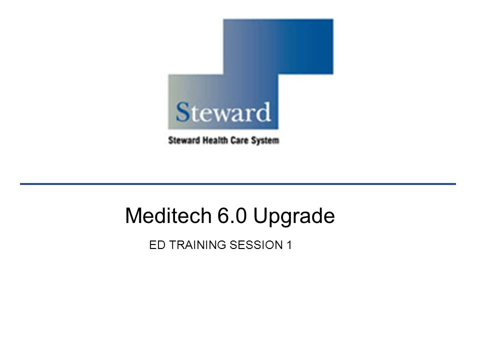Meditech 6.0 Upgrade ED TRAINING SESSION 1