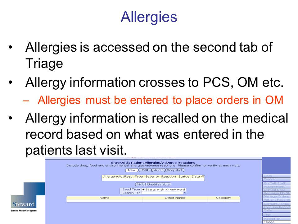 Allergies Allergies is accessed on the second tab of Triage Allergy information crosses to PCS, OM etc.