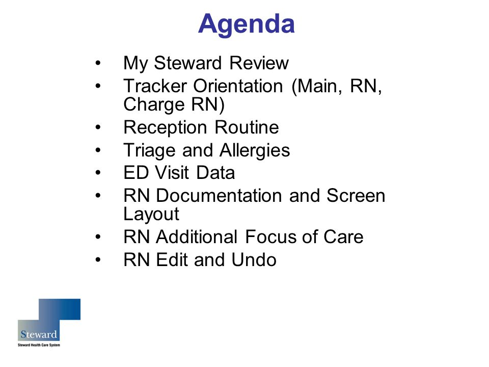 Agenda My Steward Review Tracker Orientation (Main, RN, Charge RN) Reception Routine Triage and Allergies ED Visit Data RN Documentation and Screen Layout RN Additional Focus of Care RN Edit and Undo