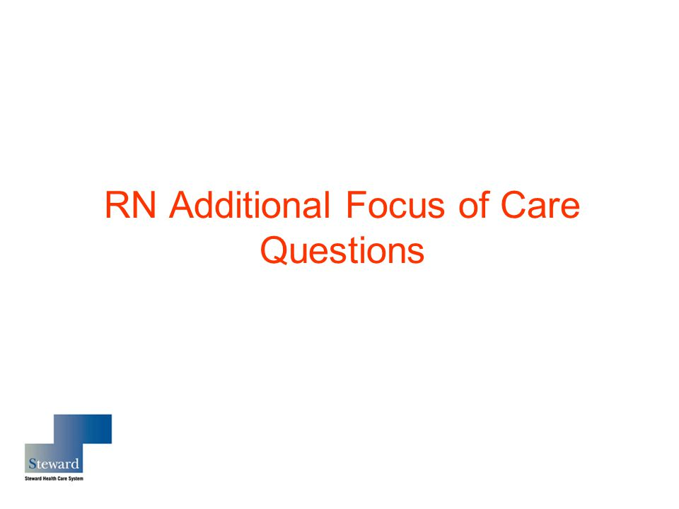 RN Additional Focus of Care Questions