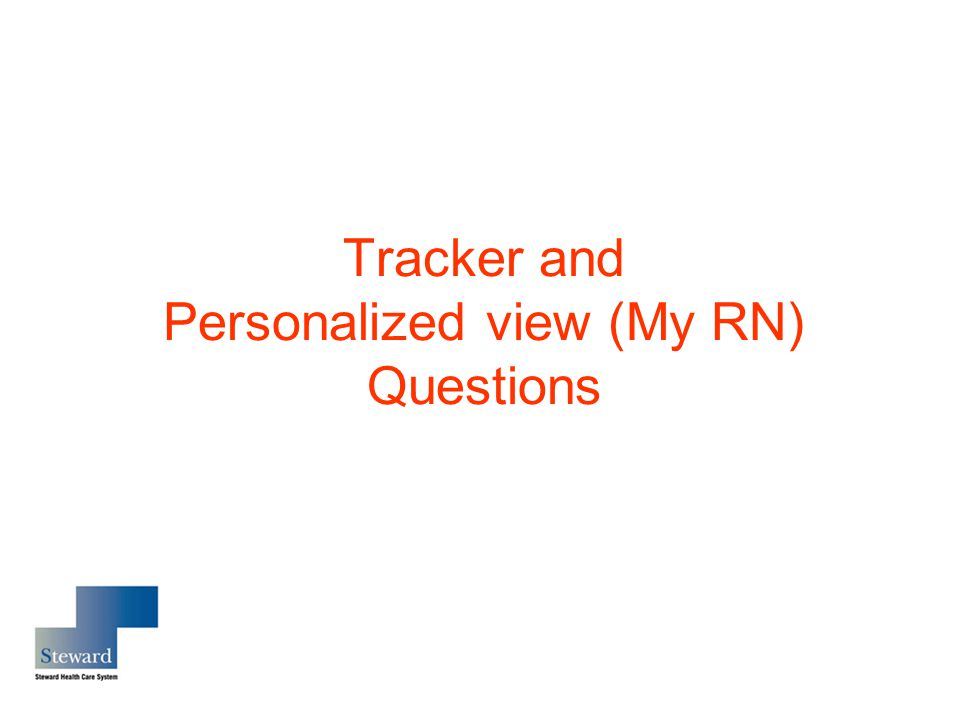 Tracker and Personalized view (My RN) Questions