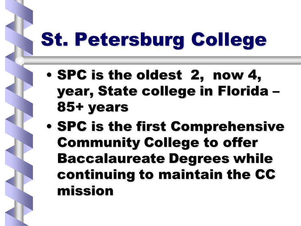 St. Petersburg College SPC is the oldest 2, now 4, year, State college in Florida – 85+ yearsSPC is the oldest 2, now 4, year, State college in Florid