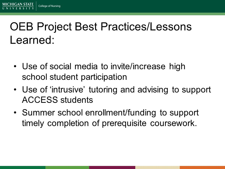 OEB Project Best Practices/Lessons Learned: Use of social media to invite/increase high school student participation Use of 'intrusive' tutoring and advising to support ACCESS students Summer school enrollment/funding to support timely completion of prerequisite coursework.