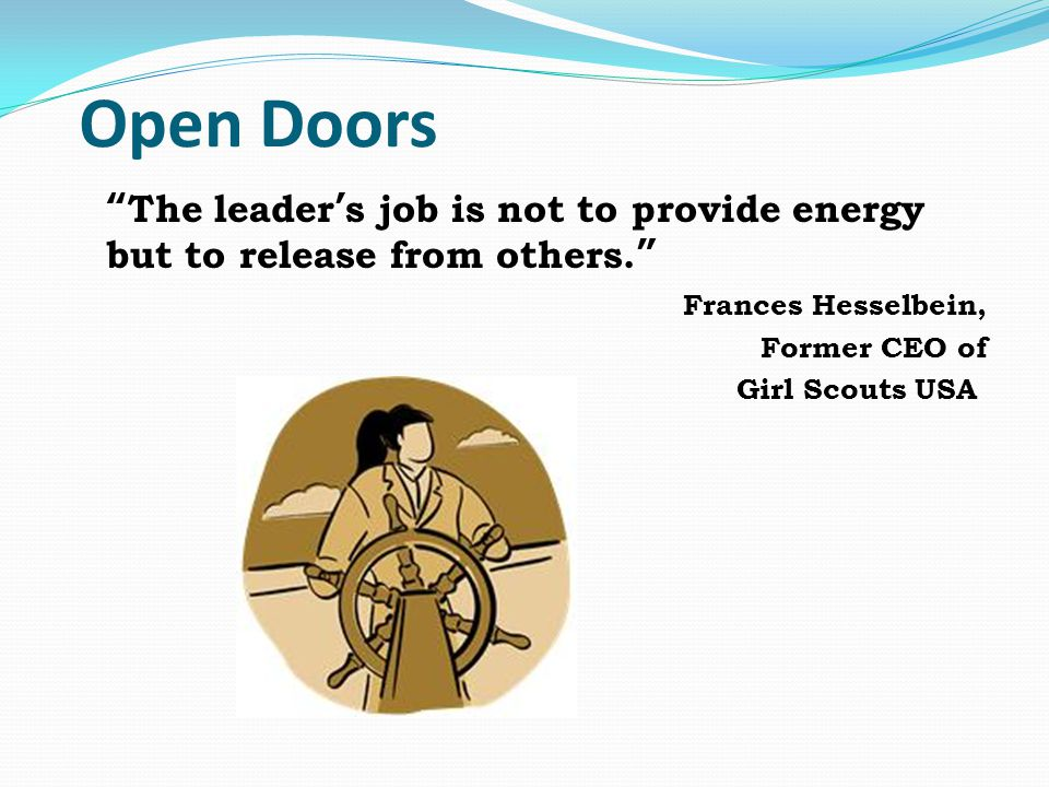 Open Doors The leader ' s job is not to provide energy but to release from others.