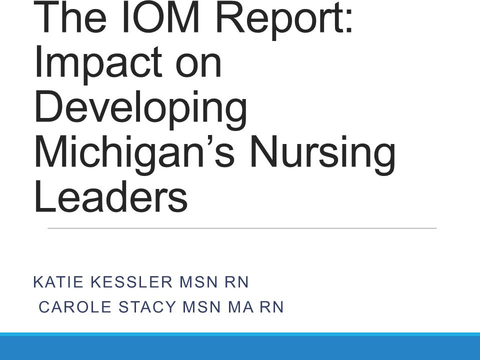 The IOM Report on The Future of Nursing: Leading Change: Advancing Health