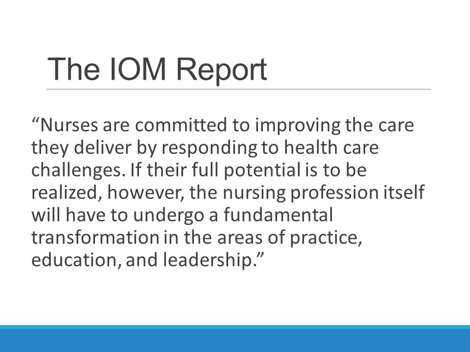 The IOM Report Nurses are committed to improving the care they deliver by responding to health care challenges.
