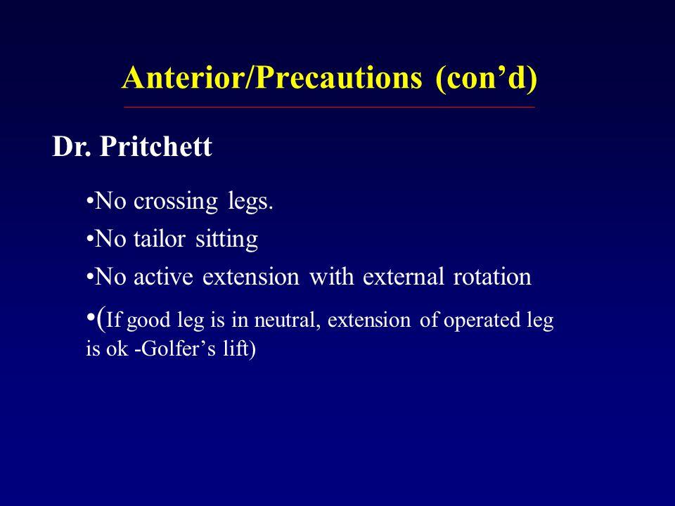 Anterior/Precautions (con'd) No crossing legs.