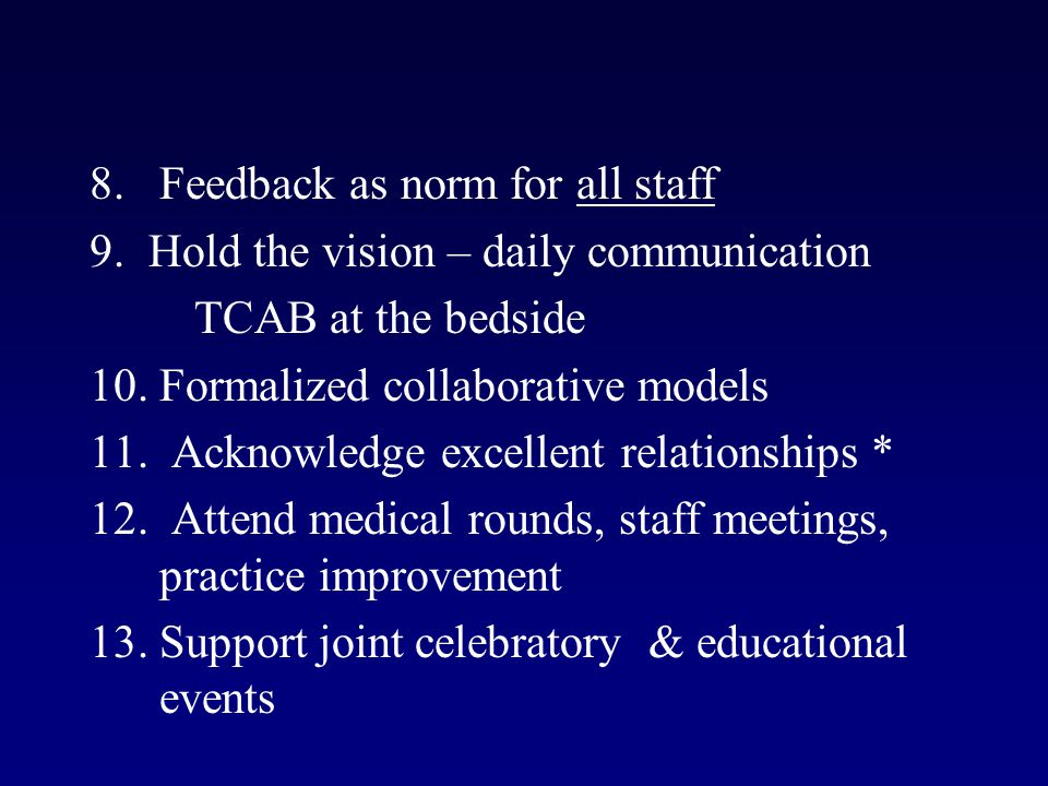 8. Feedback as norm for all staff 9.Hold the vision – daily communication TCAB at the bedside 10.