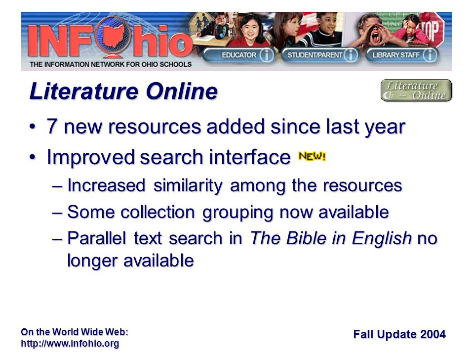 Fall Update 2004 On the World Wide Web:   7 new resources added since last year7 new resources added since last year Improved search interfaceImproved search interface –Increased similarity among the resources –Some collection grouping now available –Parallel text search in The Bible in English no longer available Literature Online