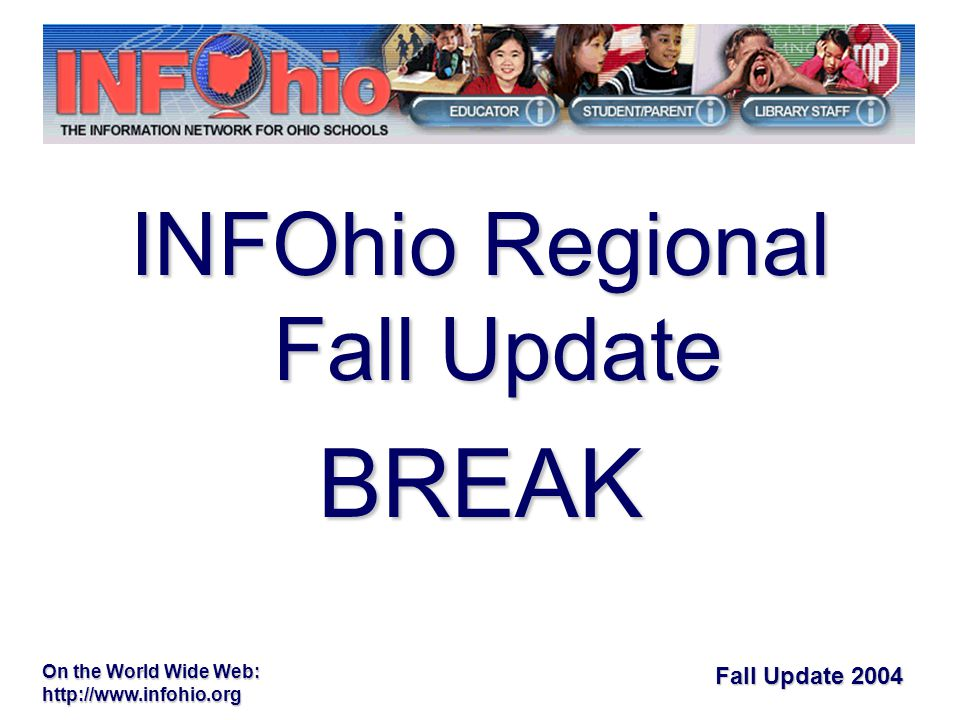 Fall Update 2004 On the World Wide Web:   INFOhio Regional Fall Update BREAK