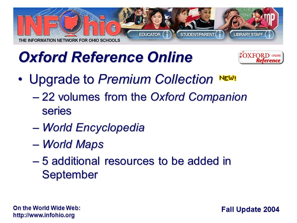 Fall Update 2004 On the World Wide Web:   Upgrade to Premium CollectionUpgrade to Premium Collection –22 volumes from the Oxford Companion series –World Encyclopedia –World Maps –5 additional resources to be added in September Oxford Reference Online
