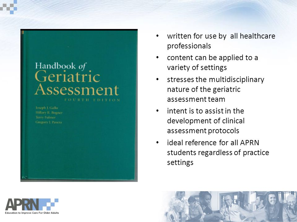 written for use by all healthcare professionals content can be applied to a variety of settings stresses the multidisciplinary nature of the geriatric assessment team intent is to assist in the development of clinical assessment protocols ideal reference for all APRN students regardless of practice settings