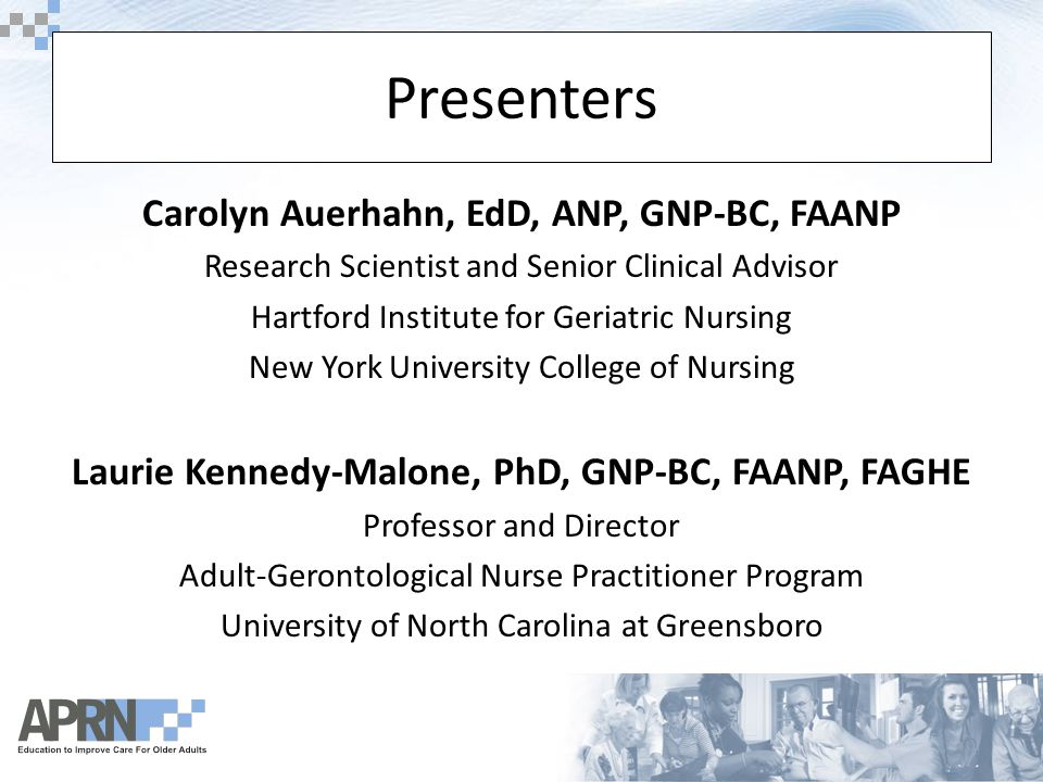 Introduction This presentation will focus on: – challenges to preparing competent APRNs with necessary gerontological/geriatric knowledge, skills and attitudes – strategies for overall curricular revision directed at integrating gerontological/geriatric content into APRN curriculum – selected print media resources for gerontological/geriatric content – selected geriatric/gerontology focused web-based sites and portals to E-learning materials