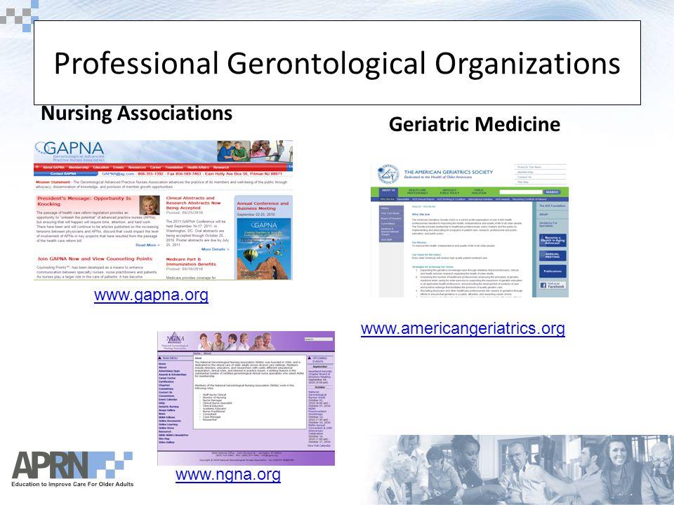 Professional Gerontological Organizations Nursing Associations Geriatric Medicine www.ngna.org www.gapna.org www.americangeriatrics.org