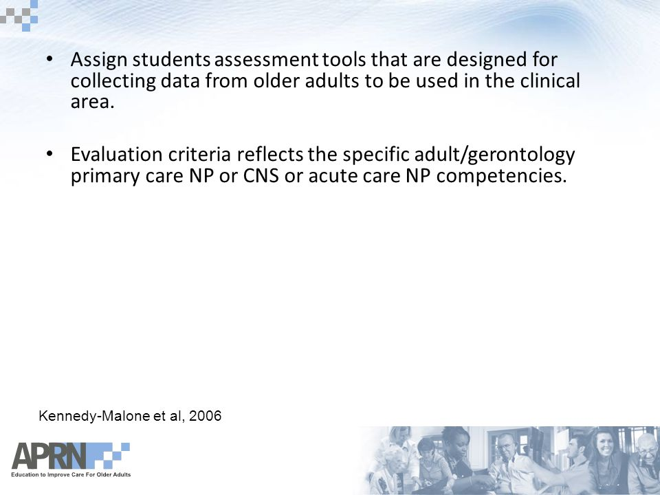 Assign students assessment tools that are designed for collecting data from older adults to be used in the clinical area.