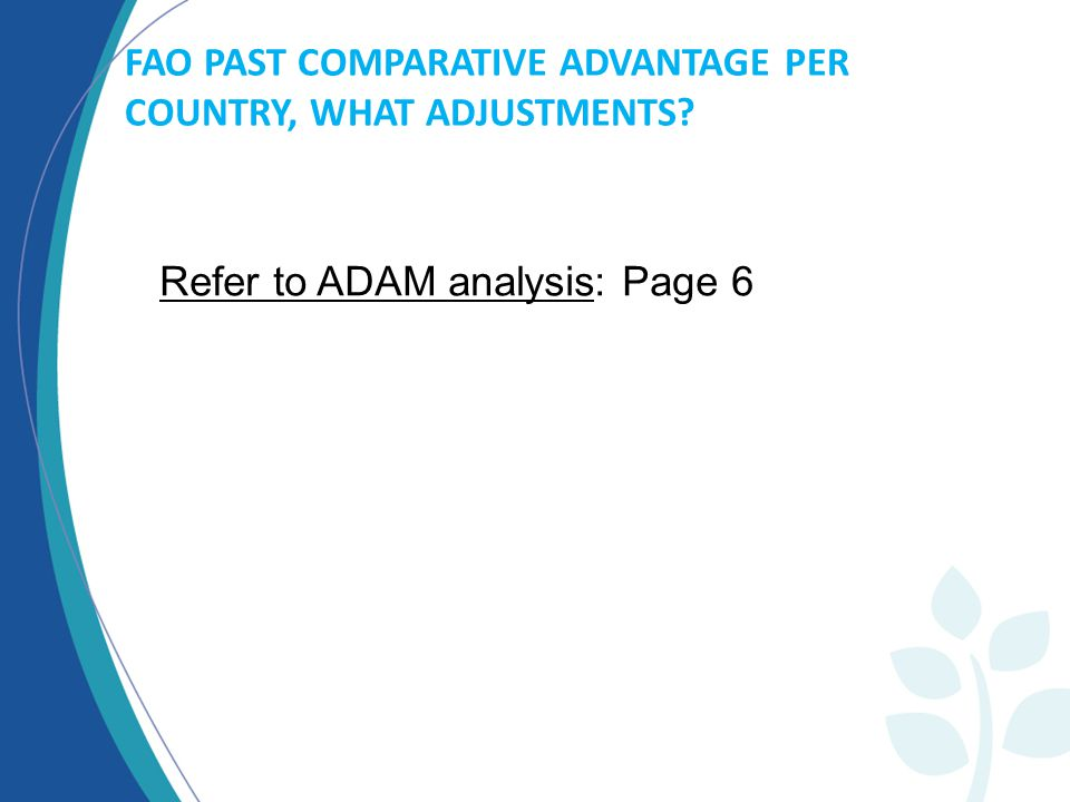 FAO PAST COMPARATIVE ADVANTAGE PER COUNTRY, WHAT ADJUSTMENTS Refer to ADAM analysis: Page 6