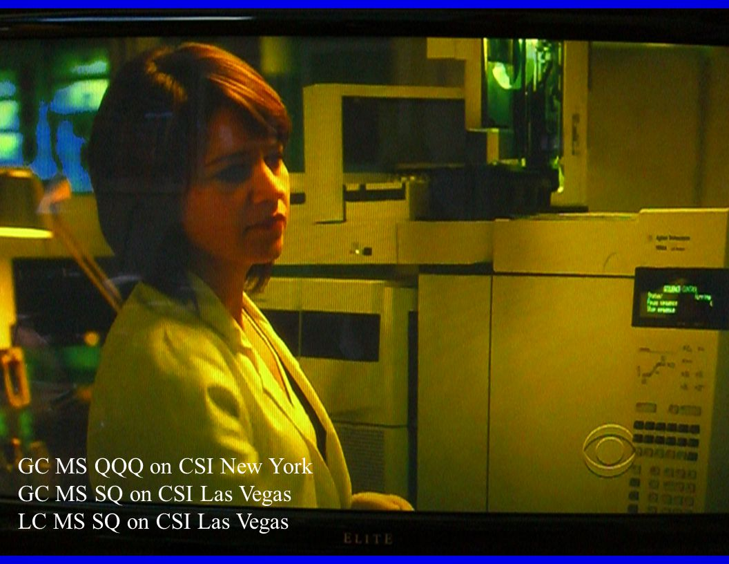 Evolution GC MS QQQ on CSI New York GC MS SQ on CSI Las Vegas LC MS SQ on CSI Las Vegas