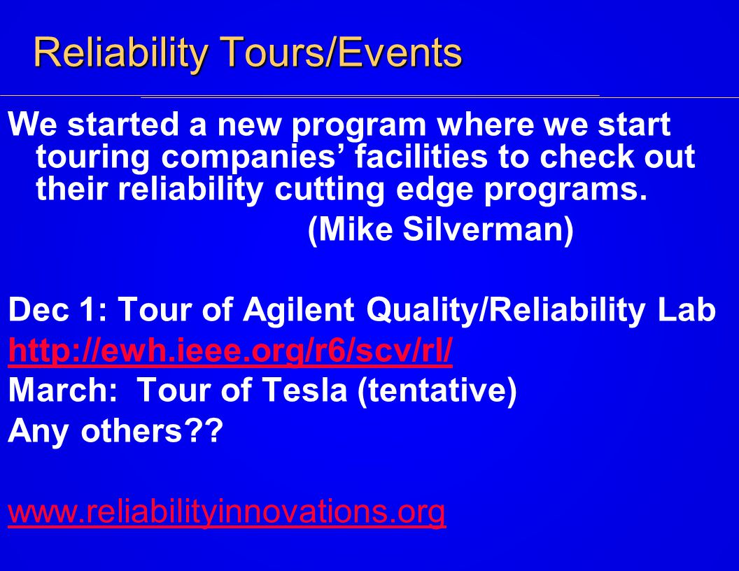Reliability Tours/Events We started a new program where we start touring companies' facilities to check out their reliability cutting edge programs.