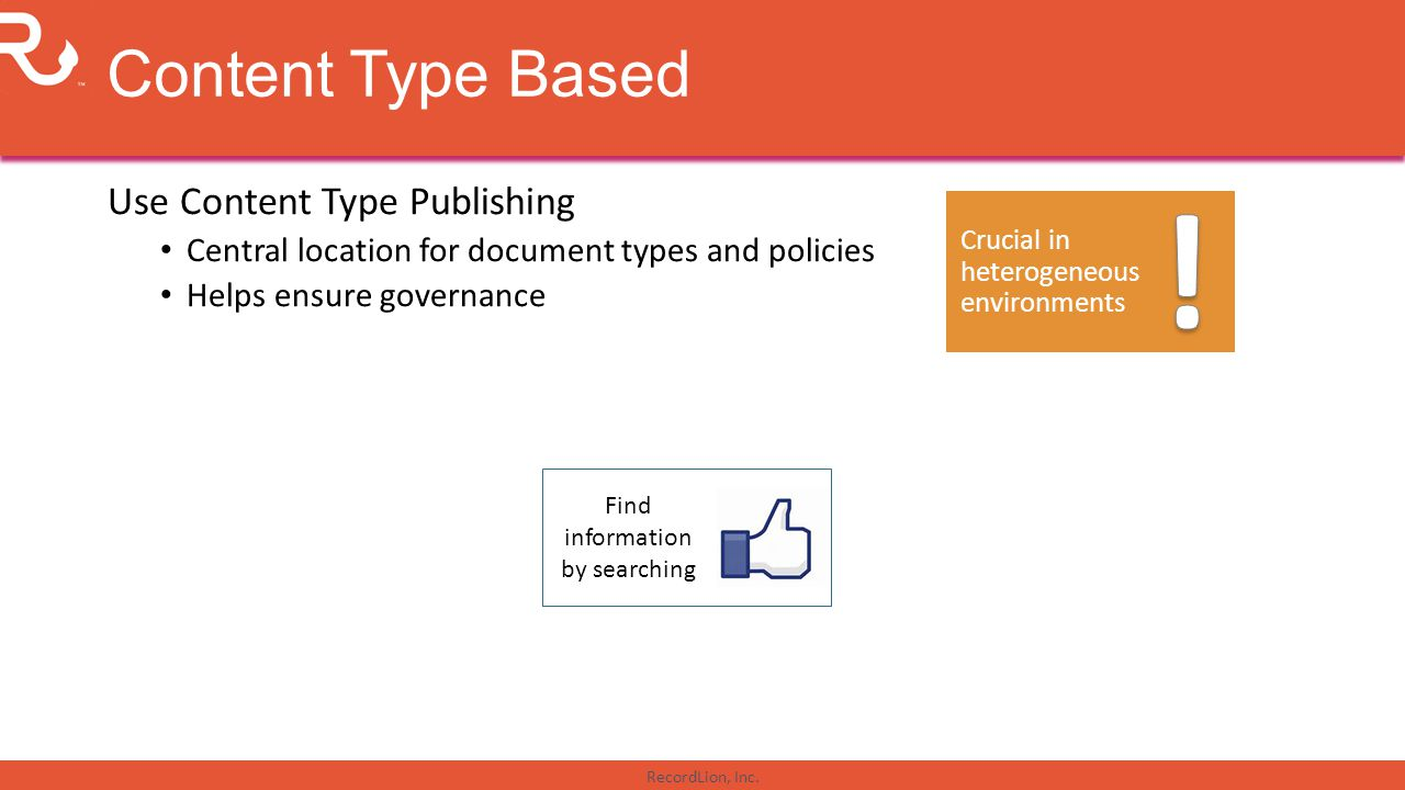 RecordLion, Inc. Content Type Based Use Content Type Publishing Central location for document types and policies Helps ensure governance Find informat