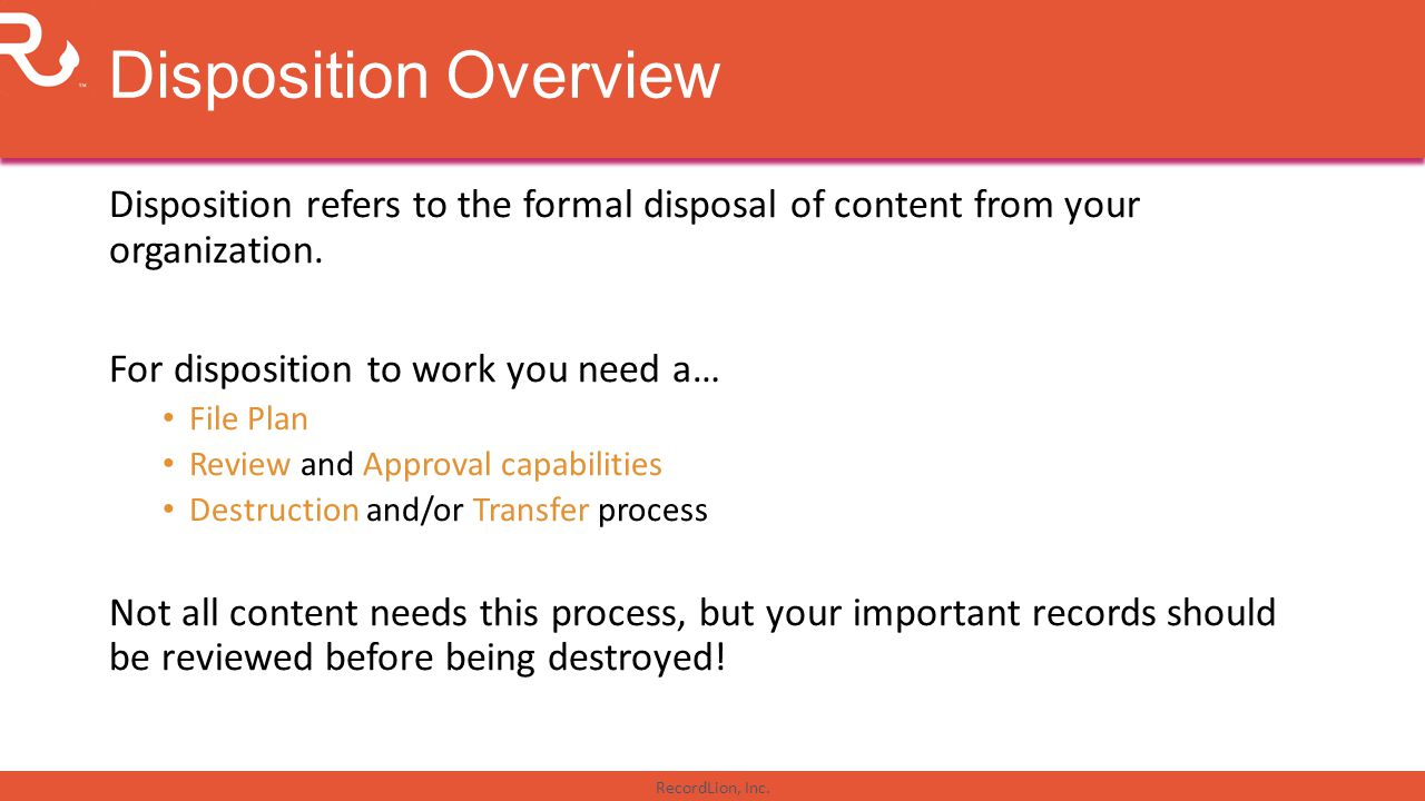 RecordLion, Inc. Disposition Overview Disposition refers to the formal disposal of content from your organization. For disposition to work you need a…