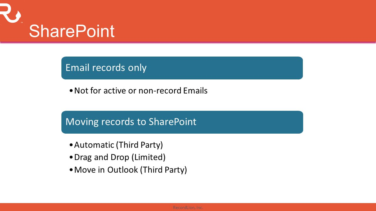 RecordLion, Inc. SharePoint Email records only Not for active or non-record Emails Moving records to SharePoint Automatic (Third Party) Drag and Drop