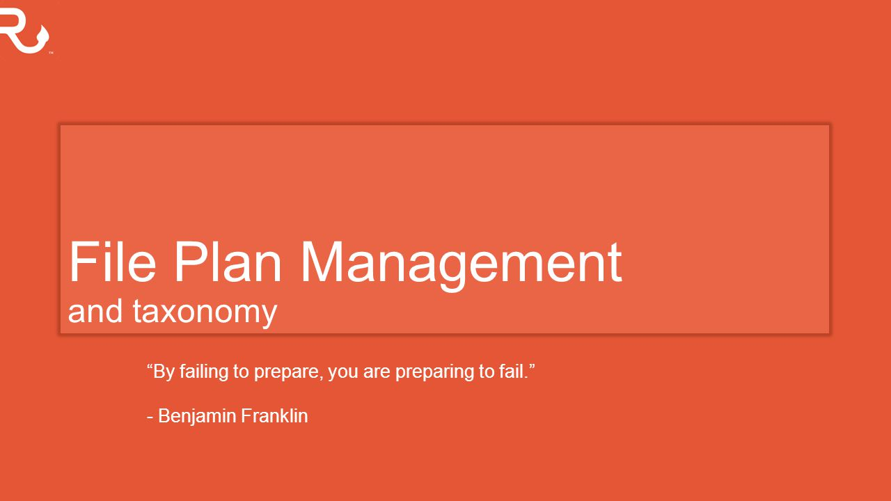 """File Plan Management and taxonomy """"By failing to prepare, you are preparing to fail."""" - Benjamin Franklin"""