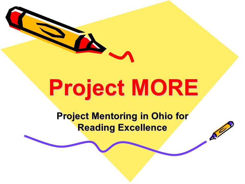 Project MORE Project Mentoring in Ohio for Reading Excellence