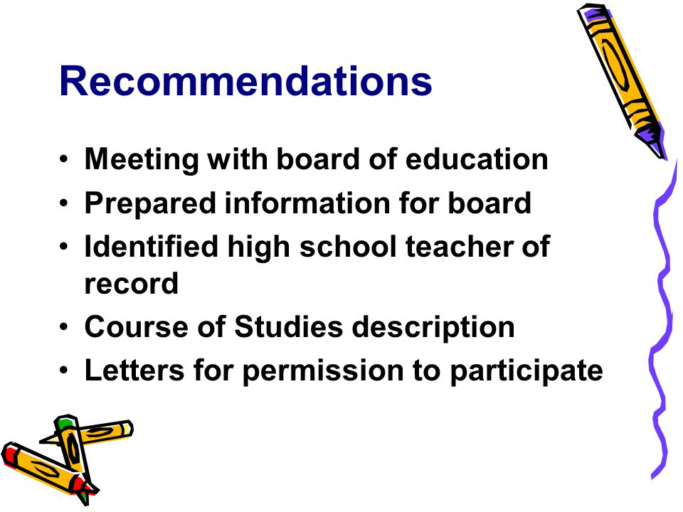 Recommendations Meeting with board of education Prepared information for board Identified high school teacher of record Course of Studies description Letters for permission to participate