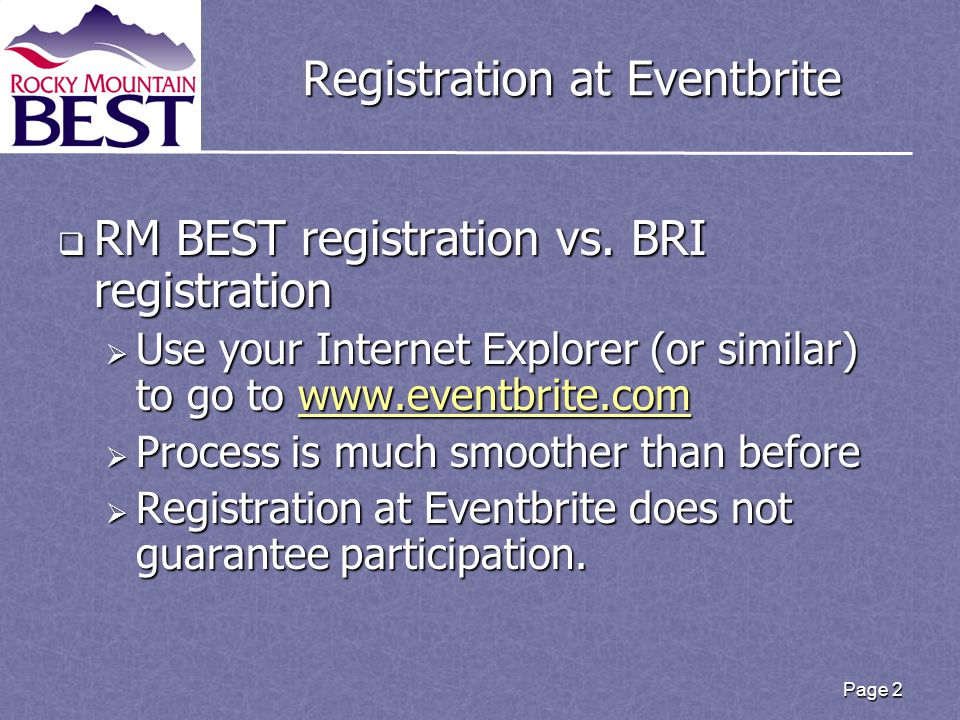 Page 2 Registration at Eventbrite  RM BEST registration vs. BRI registration  Use your Internet Explorer (or similar) to go to www.eventbrite.com ww