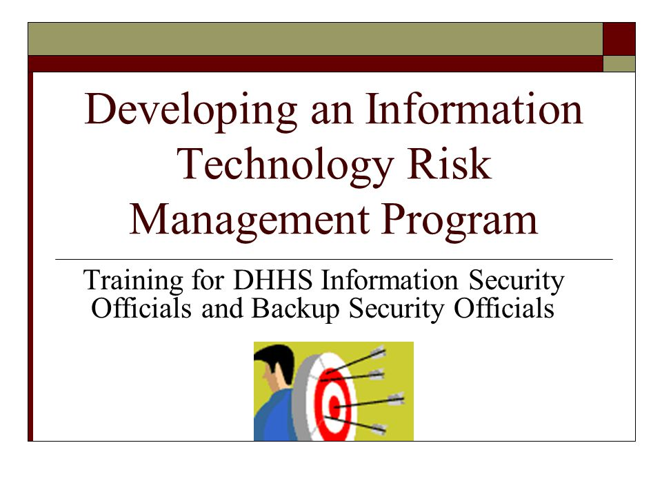 Developing an Information Technology Risk Management Program Training for DHHS Information Security Officials and Backup Security Officials
