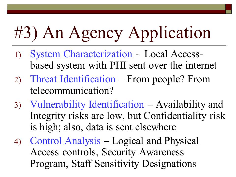 #3) An Agency Application 1) System Characterization - Local Access- based system with PHI sent over the internet 2) Threat Identification – From people.
