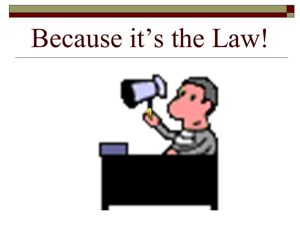 Because it's the Law!