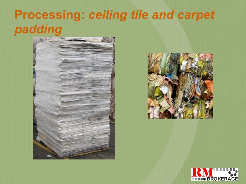 Processing: ceiling tile and carpet padding