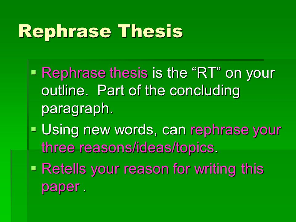 Rephrase Thesis  Rephrase thesis is the RT on your outline.