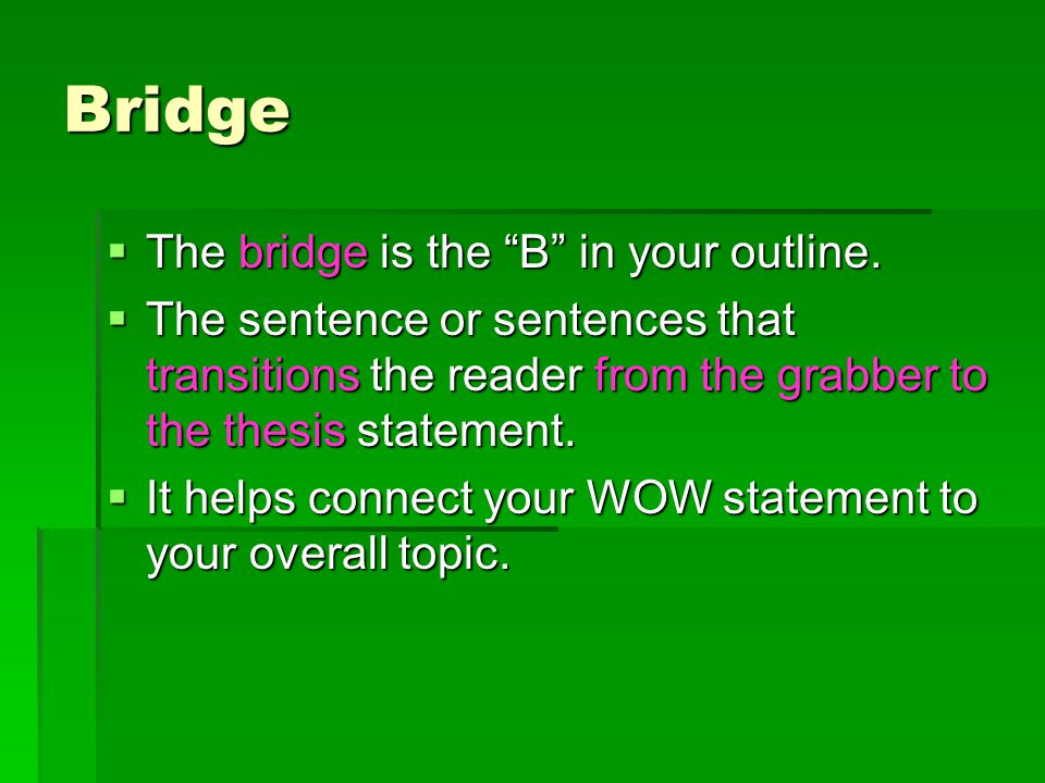 Bridge  The bridge is the B in your outline.