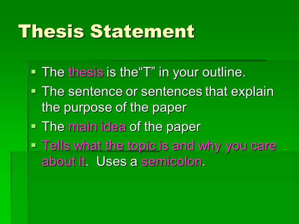 Thesis Statement  The thesis is the T in your outline.