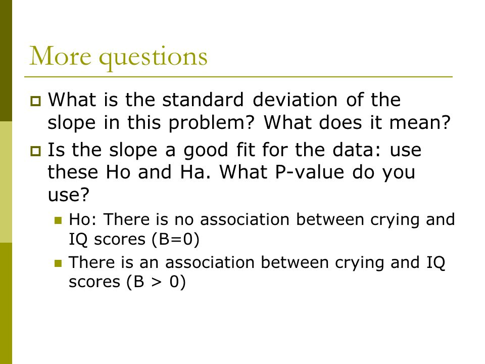 More questions  What is the standard deviation of the slope in this problem? What does it mean?  Is the slope a good fit for the data: use these Ho