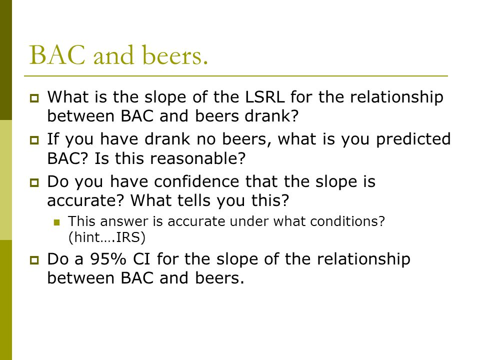 BAC and beers.  What is the slope of the LSRL for the relationship between BAC and beers drank.