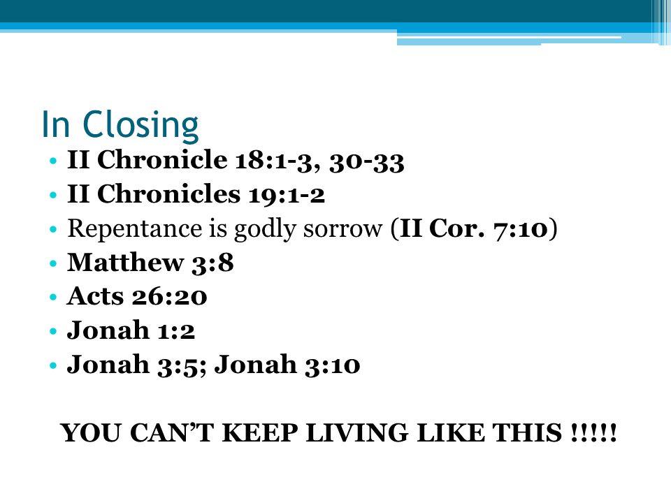 In Closing II Chronicle 18:1-3, 30-33 II Chronicles 19:1-2 Repentance is godly sorrow (II Cor.