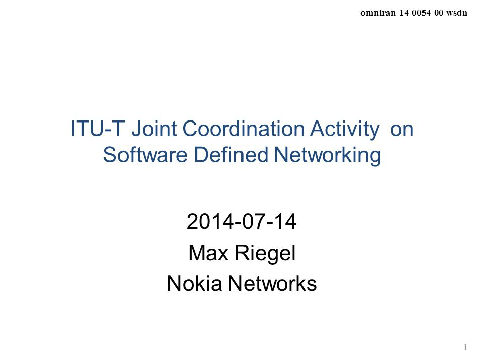omniran-14-0054-00-wsdn 1 ITU-T Joint Coordination Activity on Software Defined Networking 2014-07-14 Max Riegel Nokia Networks